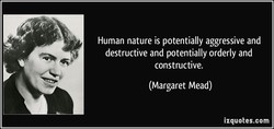 Human nature is potentially aggressive and 