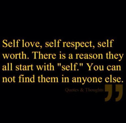 Self love, self respect, self 