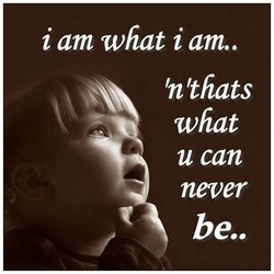 i am what i am.. 