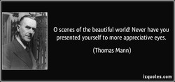 O scenes of the beautiful world! Never have you 