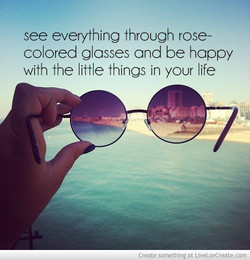 see everything through rose- 