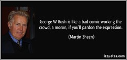 George W Bush is like a bad comic working the 