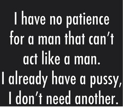I have no patience 