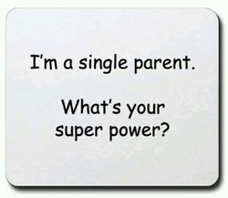 I'm a single parent. 