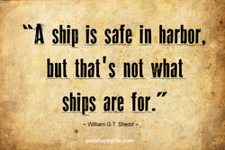 ship is safe in harbor. 