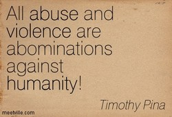 All abuse and violence are abominations against humanity! Timothy Rna meetvillecom