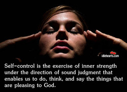 Self—control is the exercise of inner strength 