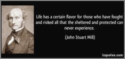 Life has a certain flavor for those who have fought 