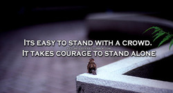 ITS EASY TO STAND WITH A CROWD. 