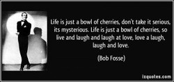 Life is just a Cherries don't take it serious 