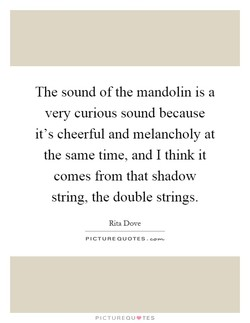 The sound of the mandolin is a 