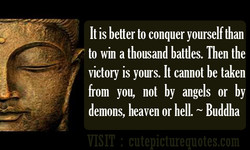 It is better to conquer yourself than 