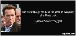 The worst thing I can be is the same as everybody 