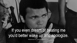 If you even dream of beating me