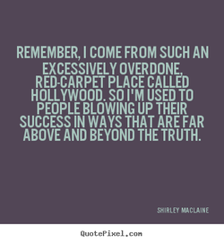 REMEMBER, I COME FROM SUCH AN 