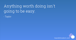 Anything worth doing isn't 