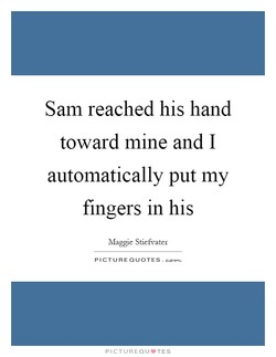 Sam reached his hand 
