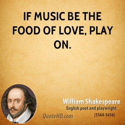 IF MUSIC BE THE 