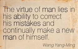 The virtue of man lies in 