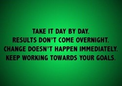 TAKE IT DAY BY DAY. 