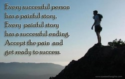 successful persou Every painful story bassas.uccessfål«ending. Accept the pain sand (get ready to success.