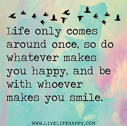Life only comes 