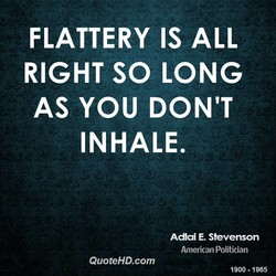 FLATTERY IS ALL 