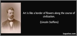 Art is like a border of flowers along the course of 