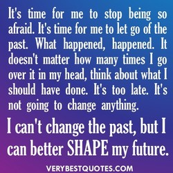 It's time for me to stop being so 
