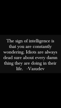 The sign of intelligence is 