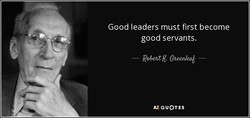 Good leaders must first become 