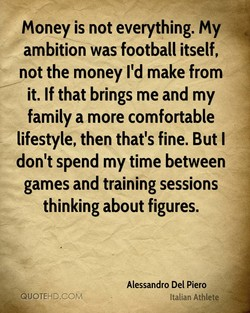 Money is not everything. My 