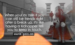 When you ex asks if yoUZ.-• 