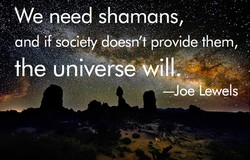 We need shamans, 