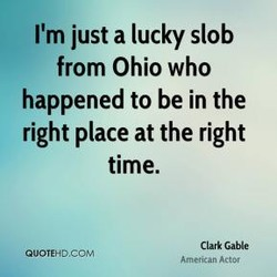 I'm just a lucky slob 