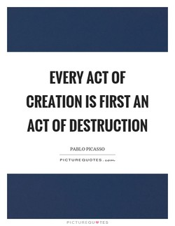EVERY ACT OF CREATION IS FIRST AN ACT OF DESTRUCTION PABLO PICASSO PICTURE QUOTES. PICTUREQLJ•TES