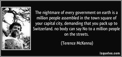The nightmare of every government on earth is a 