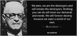 We Jews, we are the destroyers and 