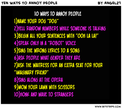 TEN WAYS TO ANNOY PEOPLE 