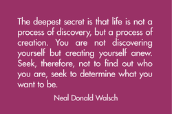 The deepest secret is that life is not a 