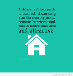 Architects can't force people to connect, it can only plan the crossing points, remove harriers, and make the meeting places useful and attractive. corn