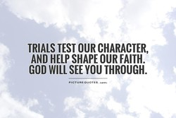 TRIALS TEST OUR CHARACTER, 