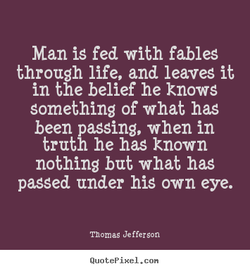Man iS fed with fables 