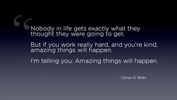 Nobody in life gets exactly what they 