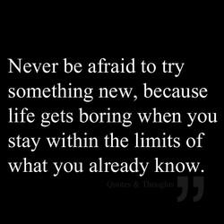 Never be afraid to try 