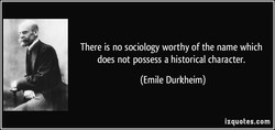There is no sociology worthy of the name which 