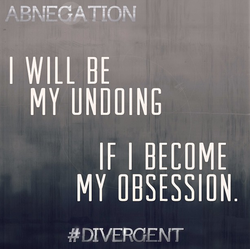I WILL BE MY UNDOING IF I BECOME MY OBSESSION # DIVERGENT