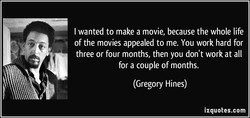 I wanted to make a movie, because the whole life 