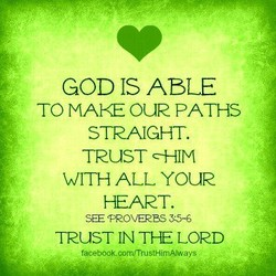 GOD IS ABLE TO MAKE OUR PATHS STRAIGHT. TRUST -HIM WITH ALL YOUR HEART. SEE PROVERBS 35-6 TRUST IN THE LORD face bo@k.Com/TrustHim8ways