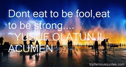 Dont eat to be ool,eat .11. t • to be rong topfamousquotes.com
